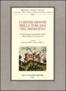 Libro I centri minori della Toscana nel Medioevo. Atti del Convegno internazionale di studi (Figline Valdarno, 23-24 ottobre 2009)