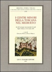 I centri minori della Toscana nel Medioevo. Atti del Convegno internazionale di studi (Figline Valdarno, 23-24 ottobre 2009)