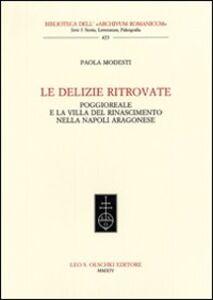 Libro Le delizie ritrovate. Poggioreale e la villa del Rinascimento nella Napoli aragonese Paola Modesti