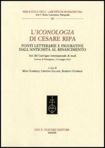 Libro L' Iconologia di Cesare Ripa. Fonti letterarie e figurative dall'antichità al Rinascimento. Atti del Convegno internazionale di studi (3-4 maggio 2012)