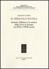 Il miracolo inutile. Antonio Vallisneri e le scienze della terra in Europa tra XVII e XVIII secolo