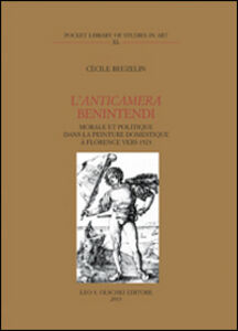 Libro L' anticamera Benintendi. Morale et politique dans la peinture domestique à Florence vers 1523 Cécile Beuzelin