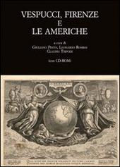 Vespucci, Firenze e le Americhe. Atti del Convegno di studi (Firenze, 22-24 novembre 2012). Con CD-ROM