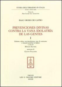 Libro Prevenciones divinas contra la vana idolatría de la Gentes. Ediz. critica. Ediz. italiana e spagnola. Vol. 1 Isaac Orobio de Castro