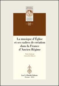 Foto Cover di La musique d'Église et ses cadres de création dans la France d'Ancien Régime, Libro di  edito da Olschki