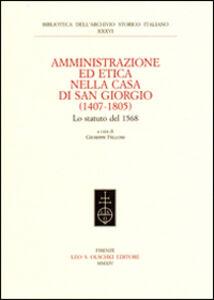 Foto Cover di Amministrazione ed etica nella casa di San Giorgio (1407-1805). Lo statuto del 1568, Libro di  edito da Olschki