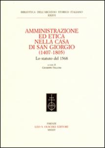 Libro Amministrazione ed etica nella casa di San Giorgio (1407-1805). Lo statuto del 1568