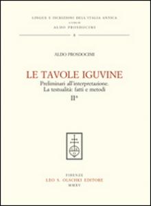 Libro Le tavole Iguvine. Preliminari all'interpretazione. La testualità. Fatti e metodi. Vol. 2 Aldo L. Prosdocimi