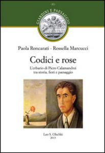 Libro Codici e rose. L'erbario di Piero Calamandrei tra storia, fiori e paesaggio Paola Roncarati , Rossella Marcucci