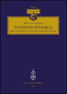 Libro Funzione-Petrarca. Figure e concordanze del Canzoniere da Leopardi al Novecento Bartolo Calderone