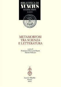Foto Cover di Metamorfosi tra scienza e letteratura, Libro di  edito da Olschki