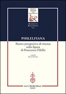 Libro Philelfiana. Nuove prospettive di ricerca sulla figura di Francesco Filelfo. Atti del seminario di studi (Macerata, 6-7 novembre 2013)