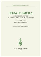 Segno e parola. Carlo Lorenzetti e il lessico intellettuale europeo. Catalogo della mostra (Roma, 15 aprile-31 maggio 2015)