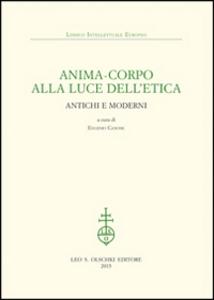 Libro Anima-corpo alla luce dell'etica. Antichi e moderni