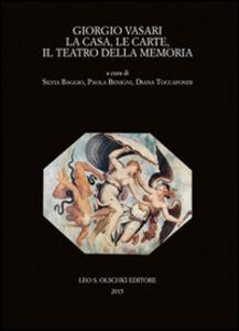Libro Giorgio Vasari. La casa, le carte, il teatro della memoria. Atti del Convegno (Firenze-Arezzo, 24-25 novembre 2011)