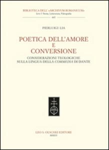 Libro Poetica dell'amore e conversione. Considerazioni teologiche sulla lingua della Commedia di Dante Pierluigi Lia