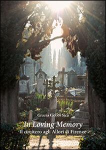 Libro In loving memory. Il cimitero agli Allori di Firenze Grazia Gobbi Sica