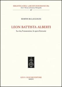 Libro Leon Battista Alberti. La vita, l'umanesimo, le opere letterarie Martin McLaughlin