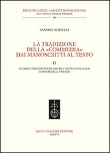 Libro La tradizione della «Commedia» dai manoscritti al testo. Vol. 2: I codici trecenteschi (oltre l'antica vulgata) conservati a Firenze. Sandro Bertelli