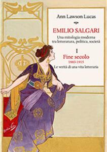 Emilio Salgari. Una mitologia moderna tra letteratura, politica, società. Vol. 1: Fine secolo. 1883-1915. Le verità di una vita letteraria .