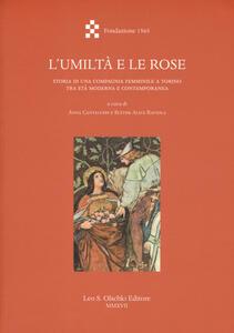 L' umiltà e le rose. Storia di una Compagnia femminile a Torino tra età moderna e contemporanea