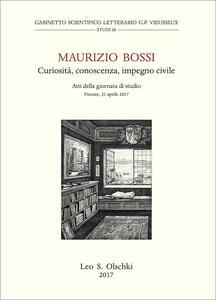 Maurizio Bossi. Curiosità, conoscenza, impegno civile. Atti della Giornata di studio (Firenze, 21 aprile 2017)
