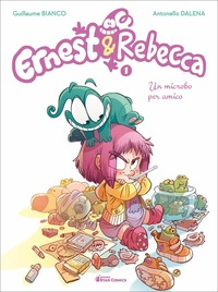 Ernest & Rebecca. Vol. 1: Un microbo per amico - Bianco Guillaume - wuz.it