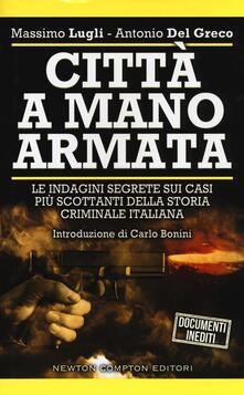 Città a mano armata - Massimo Lugli,Antonio Del Greco - copertina