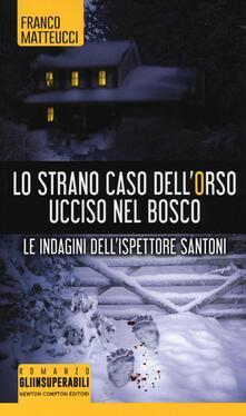 Lo strano caso dell'orso ucciso nel bosco. Le indagini dell'ispettore Santoni - Franco Matteucci - copertina