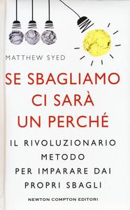 Libro Se sbagliamo ci sarà un perché. Il rivoluzionario metodo per imparare dai propri sbagli Matthew Syed