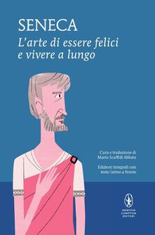 L' arte di essere felici e vivere a lungo. Testo latino a fronte. Ediz. integrale - Lucio Anneo Seneca - copertina