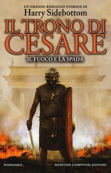Il fuoco e la spada. Il trono di Cesare - Harry Sidebottom - copertina
