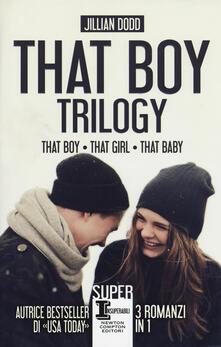 That boy trilogy: That boy-That girl-That baby - Jillian Dodd - copertina