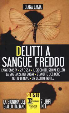 Delitti a sangue freddo: L'anatomista-27 ossa-Il gioco del serial killer-La sostanza dei sogni-Stanotte ucciderò-Notte di neve-Un delitto inutile - Diana Lama - copertina