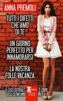 Tutti i difetti che amo di te-Un giorno perfetto per innamorarsi-La nostra folle vacanza - Anna Premoli - copertina