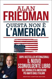 Libro Questa non è l'America Alan Friedman
