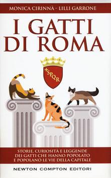I gatti di Roma. Storie, curiosità e leggende dei gatti che hanno popolato e popolano le vie della capitale - Monica Cirinnà,Lilli Garrone - copertina