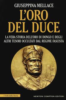 L' oro del duce. La vera storia dell'oro di Dongo e degli altri tesori occultati dal regime fascista - Giuseppina Mellace - copertina