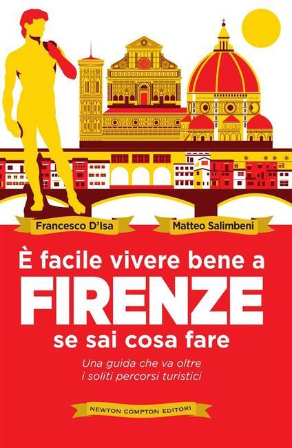 È facile vivere bene a Firenze se sai cosa fare - Matteo Salimbeni,Francesco D'Isa - ebook