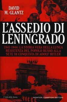 L' assedio di Leningrado. 1941-1944. La storia vera della lunga resistenza del popolo russo alla sete di conquista di Adolf Hitler - David M. Glantz - copertina