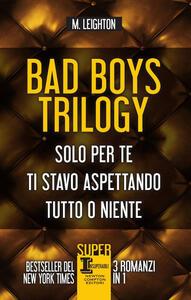 Bad Boys trilogy: Solo per te-Ti stavo aspettando-Tutto o niente