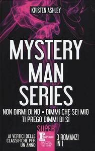 Mystery man series: Non dirmi di no-Dimmi che sei mio-Ti prego dimmi di sì