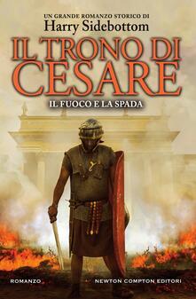 Il fuoco e la spada. Il trono di Cesare - Lucia Rodinò,Harry Sidebottom - ebook