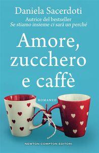 Ebook Amore, zucchero e caffè Sacerdoti, Daniela