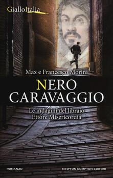 Nero Caravaggio. Le indagini del libraio Ettore Misericordia - Francesco Morini,Max Morini - copertina