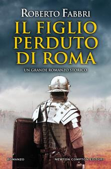 Il figlio perduto di Roma - Roberto Fabbri,Rosa Prencipe - ebook