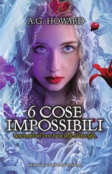 6 cose impossibili - A. G. Howard,Arianna Pelagalli - ebook