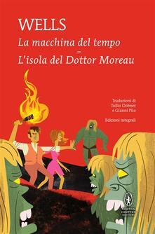 La macchina del tempo-L'isola del dottor Moreau. Ediz. integrale - Tullio Dobner,Gianni Pilo,Herbert George Wells - ebook
