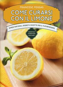 Come curarsi con il limone. Rimedi naturali, segreti e ricette per il tuo benessere - Francesc Fossas - copertina