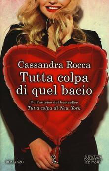 Tutta colpa di quel bacio - Cassandra Rocca - copertina